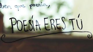 Tienes la poesía a tu nombre. (videopoema)