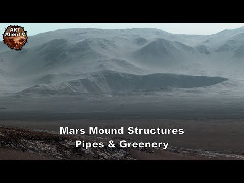 Mars Mound Structures - Pipes & Greenery - ArtAlienTV