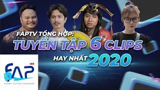 FAPTV Tổng Hợp: Tuyển tập 6 clip hay nhất 2020