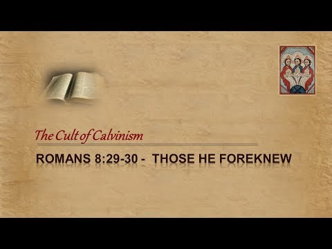 Cult of Calvinism - Romans 8:29-30