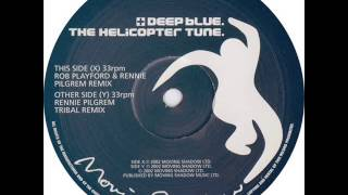 Deep Blue - The Helicopter Tune (Rennie Pilgrem Tribal Mix)