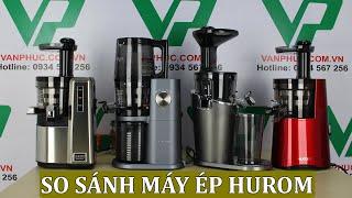 So sánh những dòng máy ép trái cây Hurom thông dụng nhất tại Việt Nam