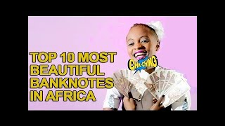 10 Most Beautiful Banknotes in Africa 2017 List