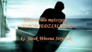 """Kazanie dla mężczyzn - ODPOWIEDZIALNOŚĆ, ks. Jacek """"Wiosna"""" Stryczek"""