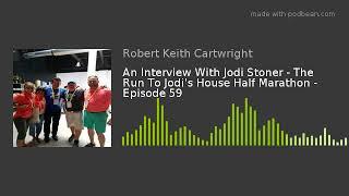 An Interview With Jodi Stoner - The Run To Jodi's House Half Marathon - Episode 59