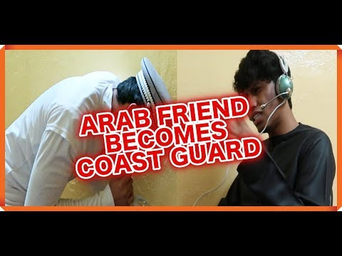 ARAB FRIEND BECOMES COAST GUARD for sometime