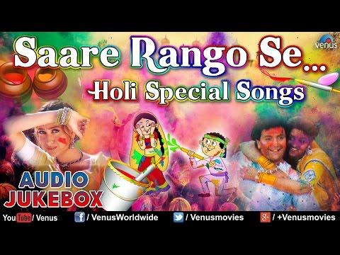 Holi होली Special : Saare Rango Se~ Best Bollywood Holi Songs  Audio Jukebox