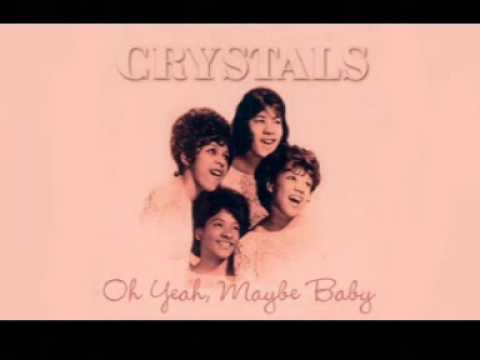 The Crystals - Oh Yeah, Maybe Baby