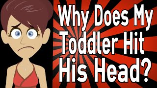Why Does My Toddler Hit His Head?