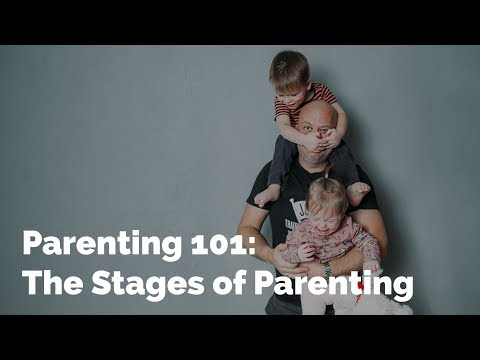 Parenting 101: The Stages Of Parenting