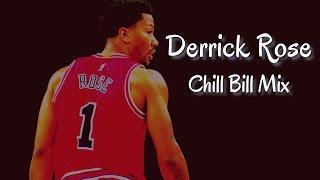 "Derrick Rose Mix - ""Chill Bill"" ᴴᴰ"