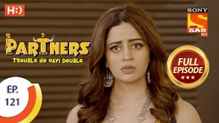 Partners Trouble Ho Gayi Double - Ep 121 - Full Episode - 15th May, 2018