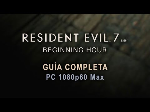 Resident Evil 7 - Teaser: Beginning Hour - Guía Completa - PC