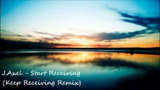 J.Axel - Start Receiving (Keep Receiving Remix)