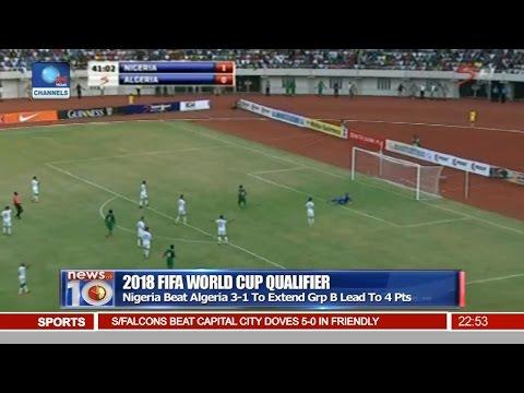 News@10: Nigeria Beat Algeria 3-1 To Extend 2018 W.Cup Qualifier Lead 12/11/16 Pt.4
