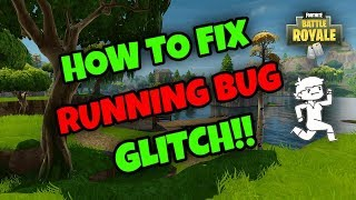 *EASY FIX* HOW TO FIX THE *RUNNING BUG* IN FORTNITE BATTLE ROYALE!!