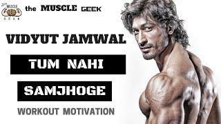 VIDYUT JAMWAL Tum Nahi Samjhoge   Workout Motivation   themusclegeek