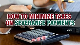 How do I minimize taxes on severance payments? - Tax Tip Weekly