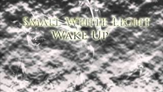 Small White Light - Wake Up