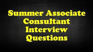 Summer Associate Consultant Interview Questions