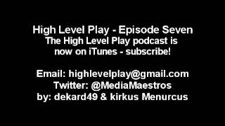 Episode Seven - The High Level Play Podcast