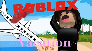 ROBLOX vacation gone wrong! ✈️😖