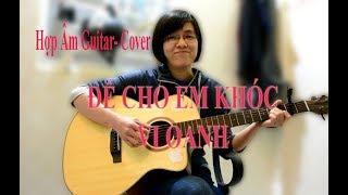 [Hợp âm] - Để cho em khóc - Vi Oanh - Cover Giang Thảo