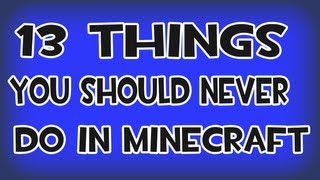13 things you should never do in minecraft