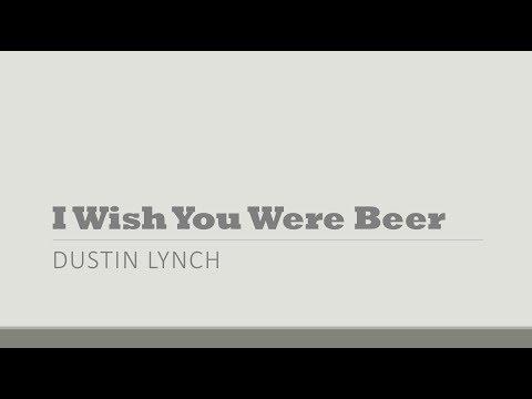 I Wish You Were Beer- Dustin Lynch Lyrics