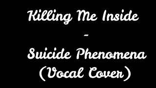 Killing Me Inside - Suicide Phenomena (Vocal Cover)