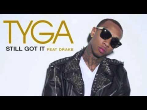 Tyga - Still Got It (feat. Drake) HQ