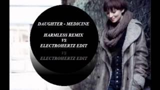 Daughter - Medicine (Harmless remix VS Electrohertz edit)