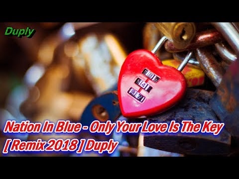 Nation In Blue - Only Your Love Is The Key [ HQ Remix 2018 ] Duply
