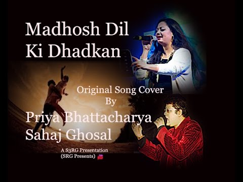 Madhosh Dil Ki Dhadkan Original Song Cover Priya Sahaj Srg Presents Youtube