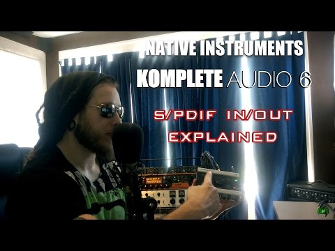 KOMPLETE AUDIO 6 - S/PDIF EXPLAINED (DAW, External Effects Processor, Eleven Rack)