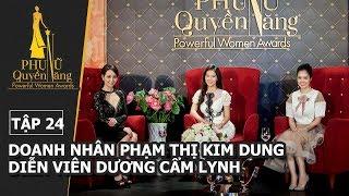 Phụ Nữ Quyền Năng - Tập 24|| Diễn viên Dương Cẩm Lynh, Bà trùm 'Hoa hậu' Phạm Kim Dung