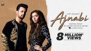 Ajnabi - Official Music Video | Atif Aslam Ft. Mahira Khan