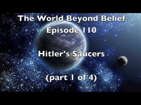 Hitler's Saucers episode 110 of The World Beyond Belief part 1 of 4