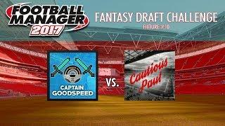 FM17 Draft League | Match 10: CAPTAINGOODSPEED vs CAUTIOUS PAUL |  FM18 HEXAGON CHALLENGE?