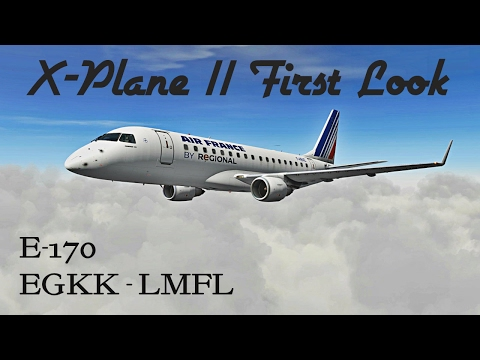 X-Plane 11 First Look!!! - Embraer E-170 - EGKK | LFML