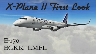 X-Plane 11 First Look!!! - Embraer E-170 - EGKK | LFML