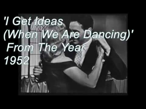 'I Get Ideas (When We Are Dancing')  From The Year 1952