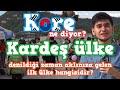 Kore Ne Diyor? | Kardeş ülke denildiğinde aklınıza gelen ilk ülke?