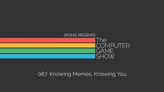 The Computer Game Show 087: Knowing Meme, Knowing You
