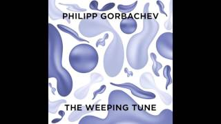 Philipp Gorbachev - The Weeping Tune (PGTUNE03)