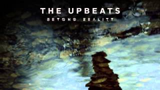 The Upbeats - Beyond Reality