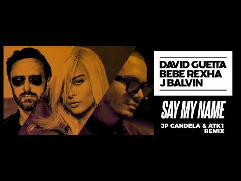 David Guetta, Bebe Rexha & J Balvin - Say My Name (JP Candela & ATK1 remix)