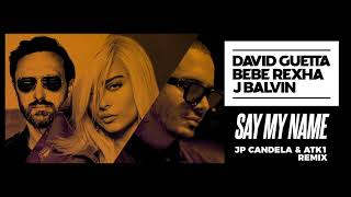 David Guetta, Bebe Rexha & J Balvin Say My Name (JP Candela & ATK1 remix)
