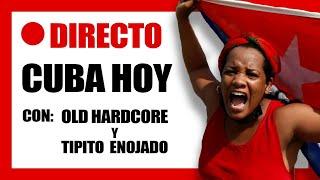 REVUELTAS en CUBA con OLD Hardcore TIPITO ENOJADO y Karlitomadrid