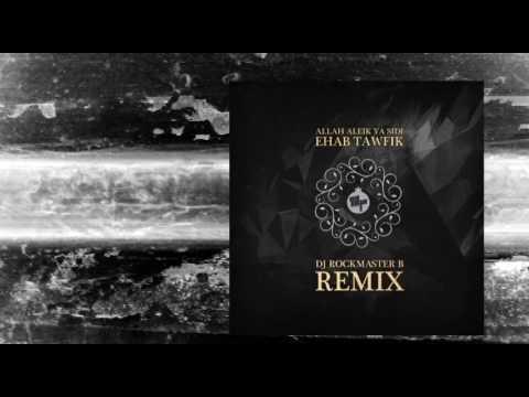 Ehab Tawfiq - Allah Aleik Ya Sidi (DJ Rockmaster B - Remix) indir